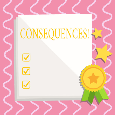 Text sign showing Consequences. Business photo text Result Outcome Output Upshot Difficulty Ramification Conclusion White Blank Sheet of Parchment Paper Stationery with Ribbon Seal Stamp Label