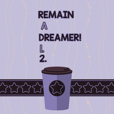 Conceptual hand writing showing Remain A Dreamer. Concept meaning they spend lot of time thinking about and planning things 3D Coffee To Go Cup with Lid Cover and Stars Text Space