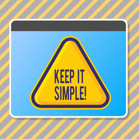 Conceptual hand writing showing Keep It Simple. Concept meaning ask something easy understand not go into too much detail Blank Yellow Embossed Triangle with Border as Web Button In Screen