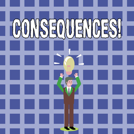 Text sign showing Consequences. Business photo text Result Outcome Output Upshot Difficulty Ramification Conclusion Businessman Standing Raising Arms Upward with Lighted Bulb Icon on his Head