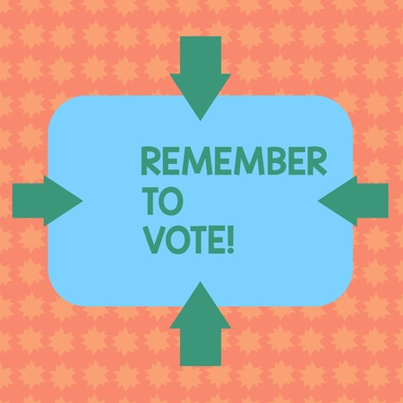 Writing note showing Remember To Vote. Business concept for do not forget choose and give your voice to right candidate Arrows on Four Sides of Blank Rectangular Shape Pointing Inward photo