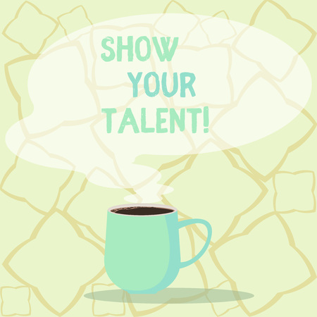 Word writing text Show Your Talent. Business photo showcasing invitation someone to show what he is skilled or good at Mug photo Cup of Hot Coffee with Blank Color Speech Bubble as Steam icon
