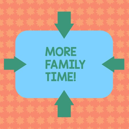 Writing note showing More Family Time. Business concept for Spending quality family time together is very important Arrows on Four Sides of Blank Rectangular Shape Pointing Inward photo