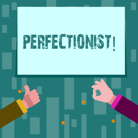 Writing note showing Perfectionist. Business concept for Person who wants everything to be perfect Highest standards Two Businessmen Hands Gesturing the Thumbs Up and Okay Sign