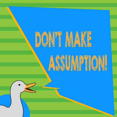 Writing note showing Don T Make Assumption. Business concept for something that you assume to be case even without proof photo of Duck Speaking with Uneven Shape Blank Blue Speech Balloon