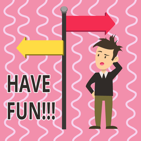 Text sign showing Have Fun. Business photo text wish somebody good and enjoyable time when they do something Man Confused with the Road Sign Arrow Pointing to Opposite Side Direction Stock Photo