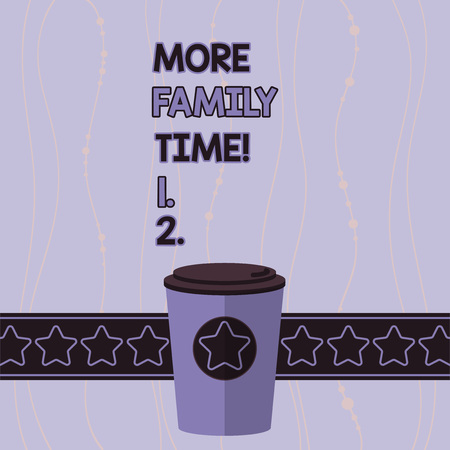 Conceptual hand writing showing More Family Time. Concept meaning Spending quality family time together is very important 3D Coffee To Go Cup with Lid Cover and Stars Text Space
