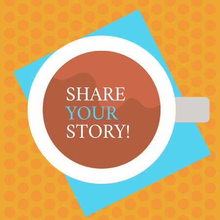 Writing note showing Share Your Story. Business concept for telling everyone about your moments or experience Top View of Drinking Cup Filled with Beverage on Color Paper photo