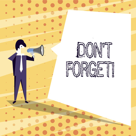 Conceptual hand writing showing Don T Forget. Concept meaning used to remind someone about important fact or detail Businessman Shouting on Megaphone and White Speech Bubble