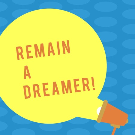 Word writing text Remain A Dreamer. Business photo showcasing they spend lot of time thinking about and planning things Blank Round Color Speech Bubble Coming Out of Megaphone for Announcement Imagens