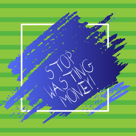 Writing note showing Stop Wasting Money. Business concept for advicing demonstrating or group to start saving and use it wisely Blue Tone Paint Inside Square Line Frame. Smudges with Blank Space