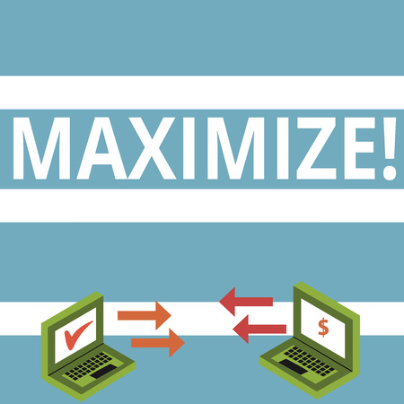 Text sign showing Maximize. Business photo text Increase to the greatest possible amount or degree Make larger Exchange Arrow Icons Between Two Laptop with Currency Sign and Check Icons