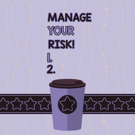 Conceptual hand writing showing Manage Your Risk. Concept meaning practice of identifying potential risks in advance 3D Coffee To Go Cup with Lid Cover and Stars Text Space