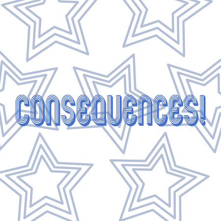 Text sign showing Consequences. Business photo showcasing Result Outcome Output Upshot Difficulty Ramification Conclusion Repetition of Pentagon Star Concentric Pattern in Random on White Isolated