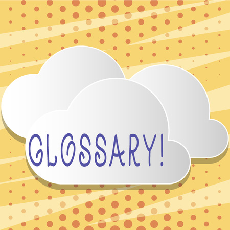 Text sign showing Glossary. Business photo showcasing Alphabetical list of terms with meanings Vocabulary Descriptions Blank White Fluffy Clouds Cut Out of Board Floating on Top of Each Other