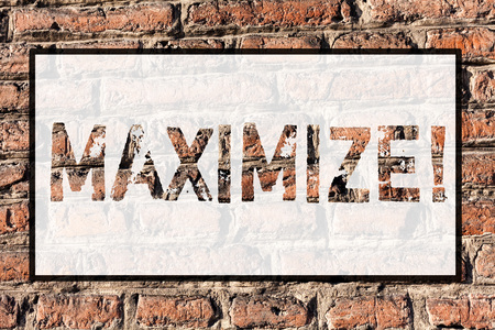 Word writing text Maximize. Business photo showcasing Increase to the greatest possible amount or degree Make larger Brick Wall art like Graffiti motivational call written on the wall