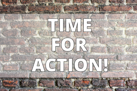 Writing note showing Time For Action. Business concept for Do something now for a particular purpose Act in this moment Brick Wall art like Graffiti motivational call written on the wall