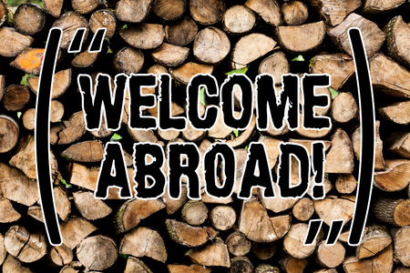 Conceptual hand writing showing Welcome Abroad. Concept meaning something that you say when someone gets on ship Wooden background vintage wood wild message ideas thoughts
