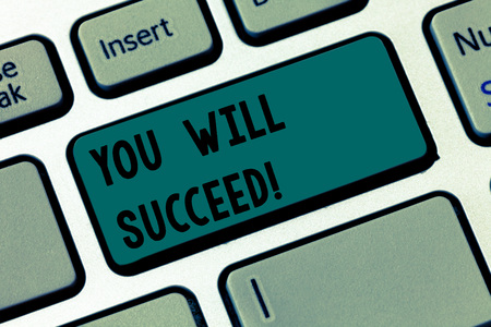 Text sign showing You Will Succeed. Business photo text Inspiration motivation to keep working be positive Keyboard key Intention to create computer message pressing keypad idea