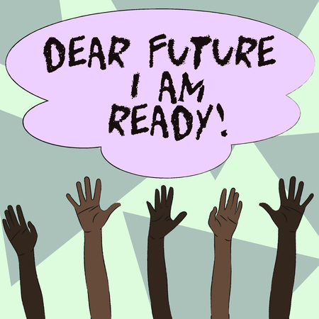 Text sign showing Dear Future I Am Ready. Business photo showcasing state action situation being fully prepared Multiracial Diversity Hands Raising Upward Reaching for Colorful Big Cloud