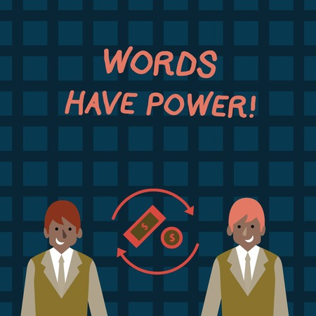 Word writing text Words Have Power. Business photo showcasing as they has ability to help heal hurt or harm someone Money in Dollar Currency Sign Inside Rotating Arrows Between Two Businessmen