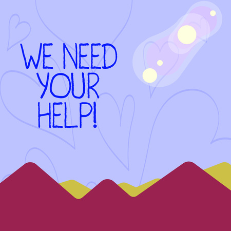 Conceptual hand writing showing We Need Your Help. Concept meaning asking someone to stand with you against difficulty View of Colorful Mountains and Hills Lunar and Solar Eclipse Standard-Bild