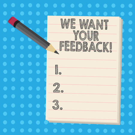 Writing note showing We Want Your Feedback. Business concept for criticism given someone say can be done for improvement Pencil with Eraser and Pad on Two Toned Polka Dot Background