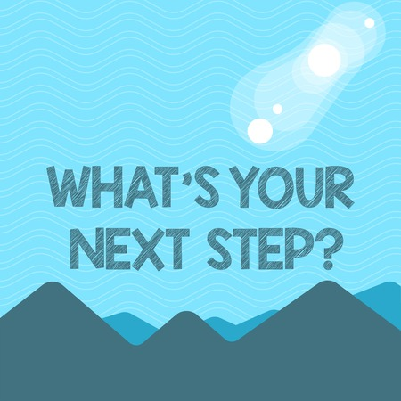 Text sign showing What S Your Next Step question. Business photo text Analyse ask yourself before taking decisions View of Colorful Mountains and Hills with Lunar and Solar Eclipse Happening Stock Photo - 119541686