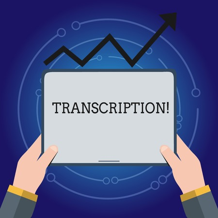 Writing note showing Transcription. Business concept for Written or printed process of transcribing words text voice Hand Holding Tablet under the Progressive Arrow Going Upward