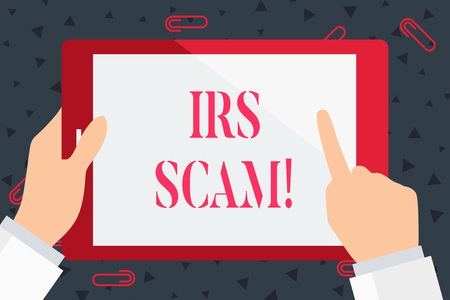 Handwriting text Irs Scam. Conceptual photo involve scammers targeting taxpayers pretending be Internal Service Hand Holding Pointing Touching Blank Rectangular Color Tablet White Screen Stok Fotoğraf