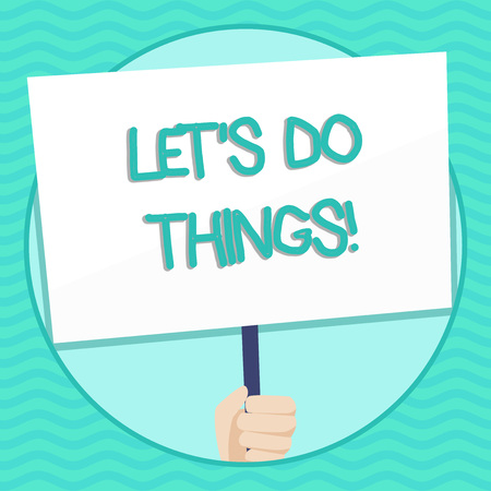 Word writing text Let S Do Things. Business photo showcasing Try something new find happiness mastering it by practice Hand Holding Blank White Placard Supported by Handle for Social Awareness