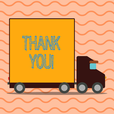 Handwriting text writing Thank You. Conceptual photo polite expression used when acknowledging gift service compliment Delivery Lorry Truck with Blank Covered Back Container to Transport Goods Stock Photo