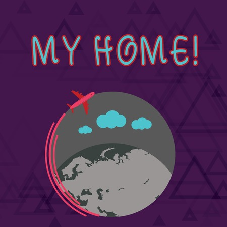 Writing note showing My Home. Business concept for place you can feel comfortable cooking living and sleeping in Airplane Flying Around Colorful Globe and Blank Text Space