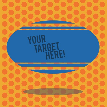 Writing note showing Your Target Here. Business concept for Be focused on your goal objectives Strategy to succeed Blank Color Oval Shape with Horizontal Stripe Floating and Shadow