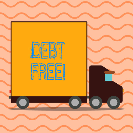 Handwriting text writing Debt Free. Conceptual photo does not owning any money or things to any individual or companies Delivery Lorry Truck with Blank Covered Back Container to Transport Goods