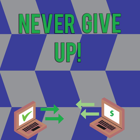 Text sign showing Never Give Up. Business photo text Be persistent motivate yourself succeed never look back Exchange Arrow Icons Between Two Laptop with Currency Sign and Check Icons