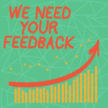 Writing note showing We Need Your Feedback. Business concept for criticism given to say can be done improvement Colorful Column and Line Graphic Chart with Arrow Going Up
