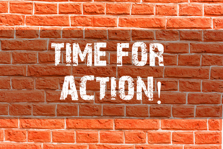 Writing note showing Time For Action. Business concept for Do not sit idle take initiative get work done duly Brick Wall art like Graffiti motivational call written on the wall
