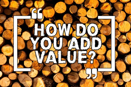 Text sign showing How Do You Add Value Question. Business photo showcasing improve work undertaking production process Wooden background vintage wood wild message ideas intentions thoughts