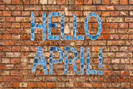 Conceptual hand writing showing Hello April. Concept meaning welcoming fourth month of year usually considered spring Brick Wall art like Graffiti motivational call written on the wall