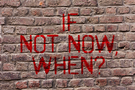 Writing note showing If Not Now When Question. Business concept for start acting from this moment do not hesitate Brick Wall art like Graffiti motivational call written on the wall
