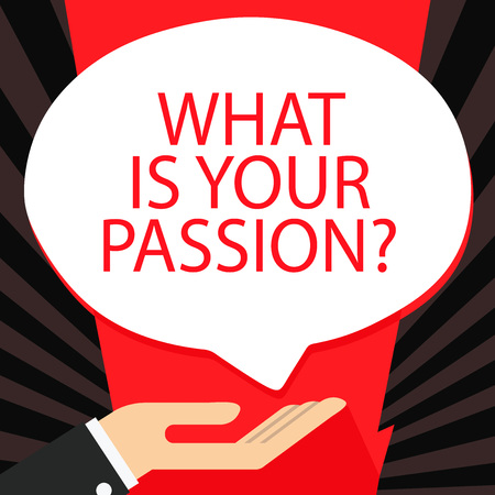 Word writing text What Is Your Passion Question. Business photo showcasing asking about his strong and barely controllable emotion Palm Up in Supine Position for Donation Hand Sign Icon and Speech Bub