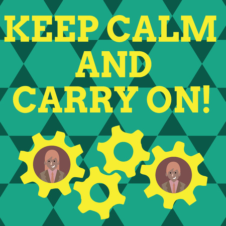 Writing note showing Keep Calm And Carry On. Business concept for slogan calling for persistence face of challenge Two Business People Inside Cog Wheel Gear for Teamwork Event