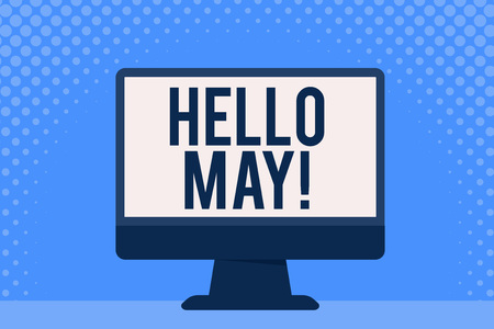 Conceptual hand writing showing Hello May. Concept meaning welcoming fifth month year considered last month of spring Blank Desktop Computer Colorful Screen Freestanding on Table