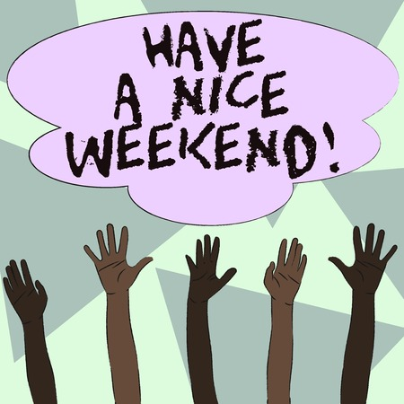 Text sign showing Have A Nice Weekend. Business photo showcasing wishing someone that something nice happen holiday Multiracial Diversity Hands Raising Upward Reaching for Colorful Big Cloud