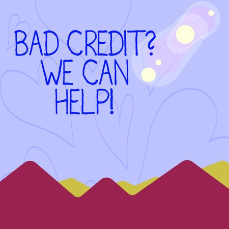 Conceptual hand writing showing Bad Credit Question We Can Help. Concept meaning offering help after going for loan then rejected View of Colorful Mountains and Hills Lunar and Solar Eclipse