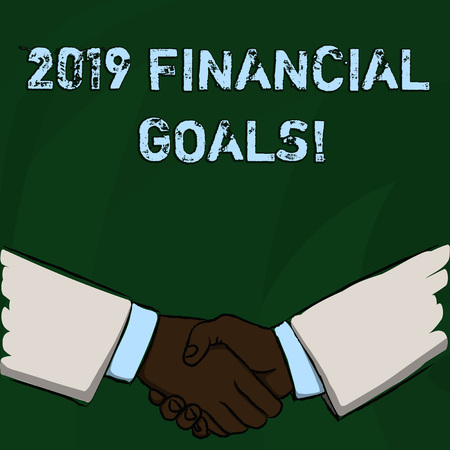 Word writing text 2019 Financial Goals. Business photo showcasing New business strategy earn more profits less investment Businessmen Shaking Hands Firmly as Gesture Form of Greeting and Agreement