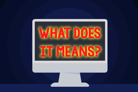 Text sign showing What Does It Means Question. Business photo text asking meaning something said and do not understand Blank Space Desktop Computer Colorful Monitor Screen Freestanding on Table