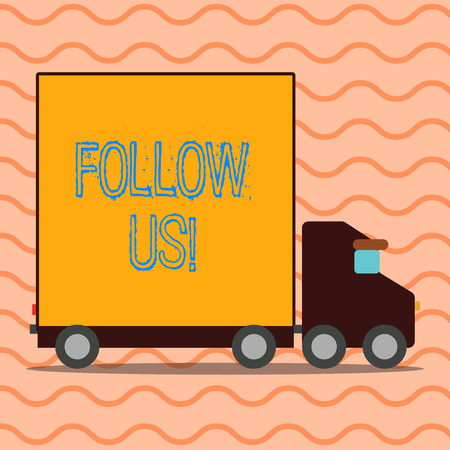Handwriting text writing Follow Us. Conceptual photo move behind someone famous or something and go where he goes Delivery Lorry Truck with Blank Covered Back Container to Transport Goods
