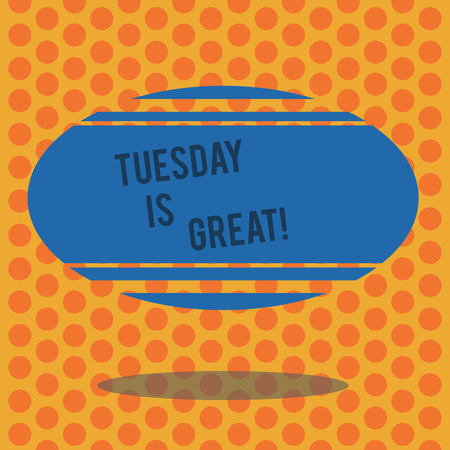 Writing note showing Tuesday Is Great. Business concept for Excellent second day of the week Good routine Inspiration Blank Color Oval Shape with Horizontal Stripe Floating and Shadow